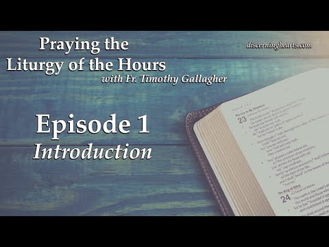 LOH1 – Introduction – Praying the Liturgy of the Hours with Fr. Timothy Gallagher