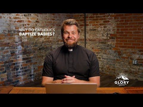 Why Does the Catholic Church Baptize Babies? | Made For Glory